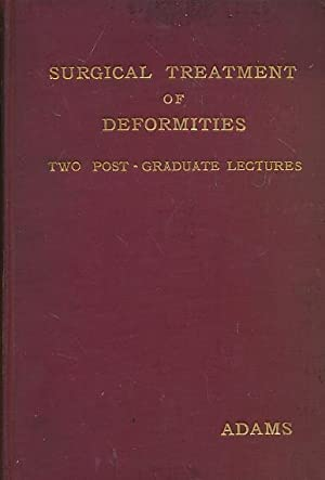 Post Graduate Lectures. On the Surgical Treatment of Deformities: Adams, William