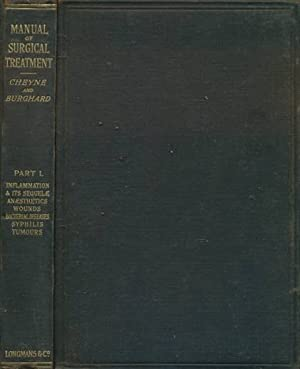 A Manual of Surgical Treatment. Part I: Cheyne, W Watson; Burghard, F F