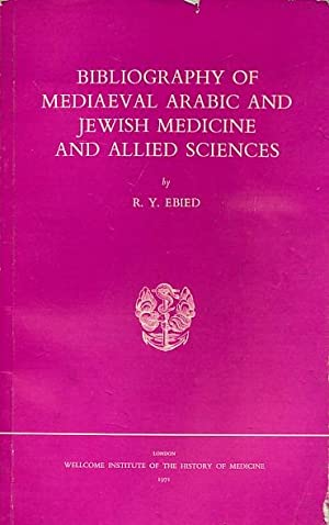 Bibliography of Mediaeval Arabic and Jewish Medicine and Allied Sciences: Ebied, R Y