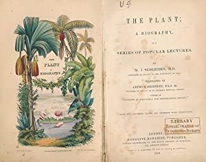 The Plant; A Biography. In a Series of Popular Lectures: Schleiden, M J