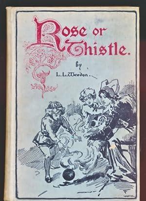 Rose or Thistle. A Romance of the Border: Weedon, L L; Hardy, E Stuart [illus.]