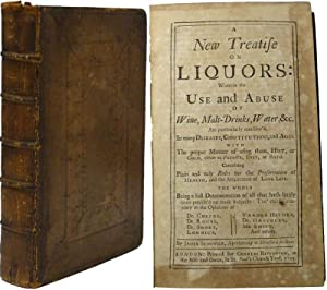 A New Treatise on Liquors: Wherein the Use and Abuse of Wine, Malt-Drinks, Water, &C. Are ...