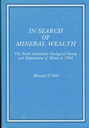 In Search of Mineral Wealth. The South Australian Geological Survey and Department of Mines to 1944...
