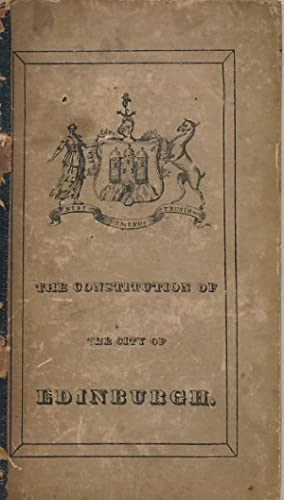 An Historical Sketch of the Municipal Constitution of the City of Edinburgh; Including the Set of ...
