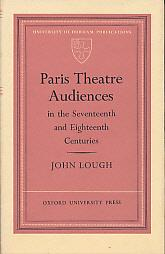 Paris Theatre Audiences in the Seventeenth and Eighteenth Centuries: Lough, John