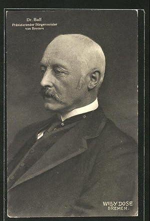 Ansichtskarte Bremen, Portrait Dr. Buff Präsidierender Bürgermeister
