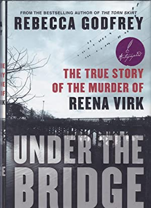Under the Bridge The True Story of: Godfrey, Rebecca