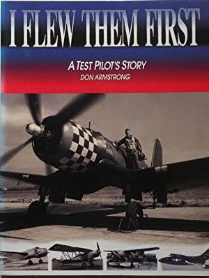 I Flew Them First A Test Pilot's Story: Armstrong, Don