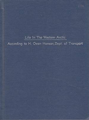 Life in the Western Arctic According to H. Owen Hanson, Dept of Transport: Hanson, H Owen