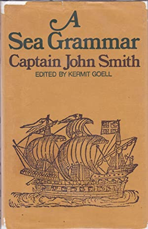 A Sea Grammar With the Plaine Exposition: Captain John Smith