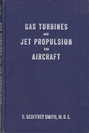 Gas Turbines and Jet Propulsion for Aircraft: G. Geoffrey Smith,