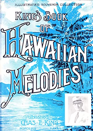 King's Book of Hawaiian Melodies: Illustrated Souvenir: Chas. E. King