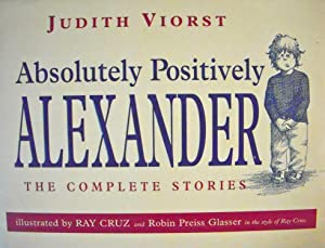 Absolutely Positively Alexander: The Complete Stories: Viorst, Judith; (illustrator)