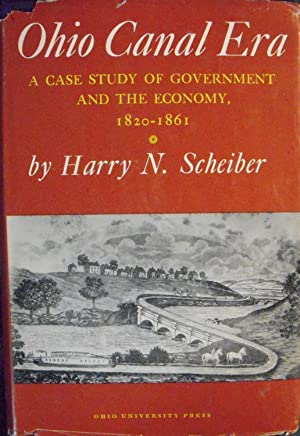 Ohio Canal Era: A Case Study of Government and the Economy, 1820-1861: Scheiber, Harry N.
