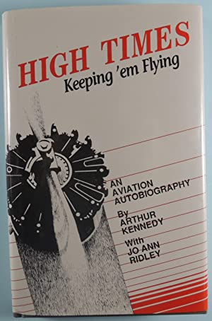 High Times Keep 'Em Flying *SIGNED*: Kennedy, Arthur R.;