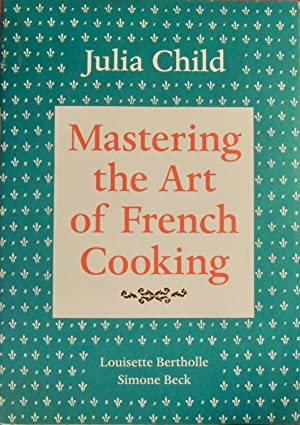 Mastering the Art of French Cooking, Vol.: Julia Child; Louisette