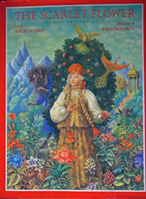 The Scarlet Flower: A Russian Folk Tale: Aksakov, S. T.;Aksakov,