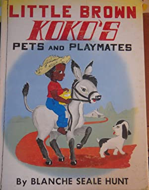 Little Brown Koko's Pets and Playmates: Hunt, Blanche Seale;