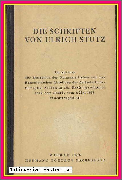 Die Schriften des Ulrich Stutz. Im Auftrag: Stutz, Ulrich: