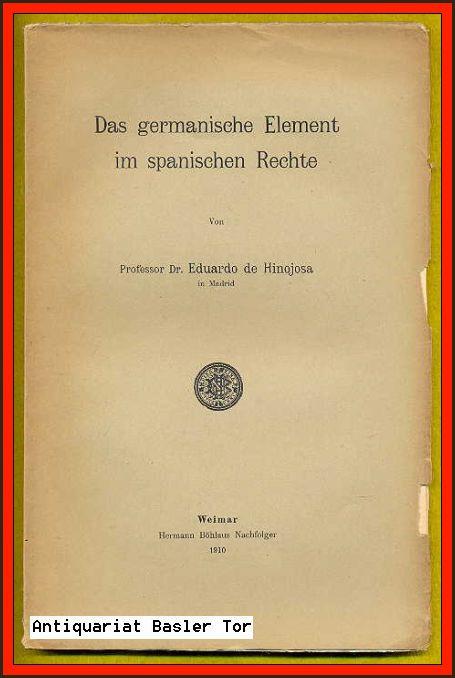 Das germanische Element im spanischen Rechte.: Hinojosa, Eduardo de: