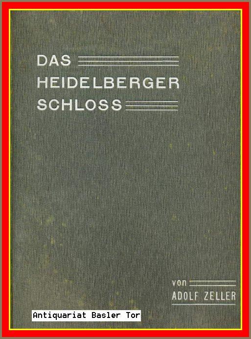 Das Heidelberger Schloss. Werden, Zerfall und Zukunft.: Zeller, Adolf: