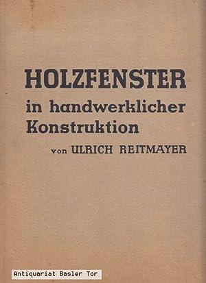 HOLZFENSTER in handwerklicher Tradition.: Reitmayer, Ulrich:
