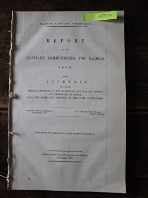 Madras Sanitary Commission. Report of the Sanitary Commissioner for Madras, 1866. With Appendix ...