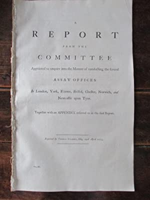 A REPORT FROM THE COMMITTEE APPOINTED TO ENQUIRE INTO THE MANNER OF CONDUCTING THE SEVERAL ASSAY ...