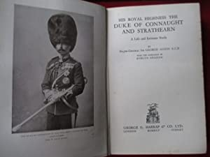 HIS ROYAL HIGHNESS THE DUKE OF CONNAUGHT AND STRATHEARN. A Life and Intimate Study.: Aston, Maj-Gen...