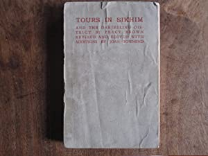 TOURS IN SIKKIM and the Darjeeling District By Percy Brown, Revised and Edited with Additions By ...
