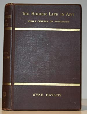 The Higher Life in Art with a Chapter on Hobgoblins By the Great Masters