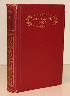 Westward Ho! Or The Voyages and Adventures of Sir Amyas Leigh, Knight of Burrough, in the County ...