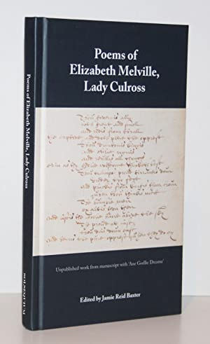 Poems of Elizabeth Melville, Lady Culross: Unpublished Work from Manuscript and 'Ane Godlie Dreame'