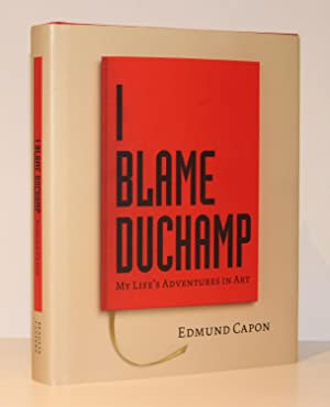 I Blame Duchamp: My Adventures in Art (Signed First Edition: Ex Libris John Julius Norwich)