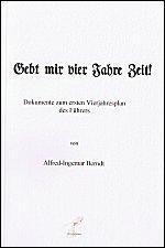 Gebt mir vier Jahre Zeit! Dokumente zum: Alfred-Ingemar Berndt