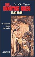 """Der unnötige Krieg 1939-1945. """"Germany must perish"""".: David L. Hoggan"""