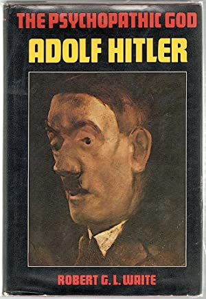 Psychopathic God; Adolf Hitler: Waite, Robert G.