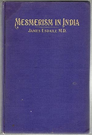 Mesmerism in India; And Its Practical Application: Esdaile, James