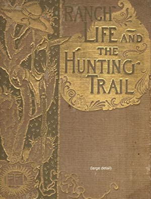 Ranch Life and the Hunting-Trail: Roosevelt, Theodore