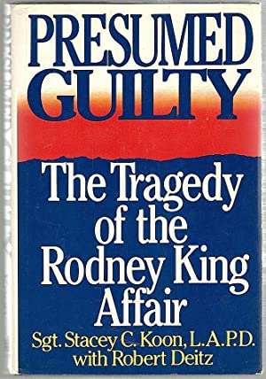 Presumed Guilty; The Tragedy of the Rodney King Affair
