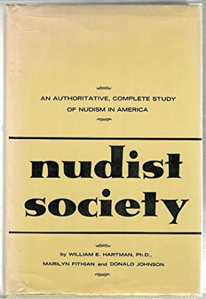 Nudist Society; An Authoritave, Complete Study of: Hartman, William E.