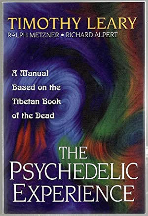 Psychedelic Experience; A Manual Based on the: Leary, Timothy, Ralph