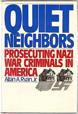 Quiet Neighbors; Prosecuting Nazi War Criminals in: Ryan, Allan A.,