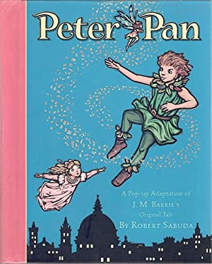 Peter Pan; A Pop-Up Adaptation of J. M. Barrie's Original Tale