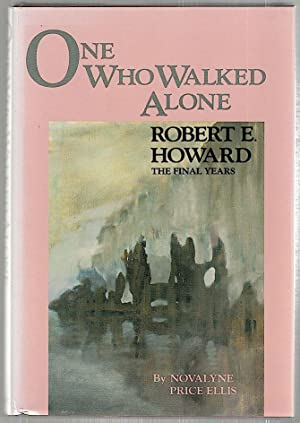 One Who Walked Alone; Robert E. Howard: Ellis, Novalyne Price