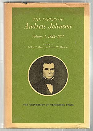 Papers of Andrew Johnson; Volume 1, 1822-1851: Graf, LeRoy P.