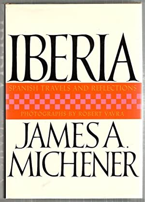 Iberia; Spanish Travels and Reflections: Michener, James A.