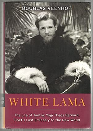 White Lama; The Life of Tantric Yogi Theos Bernard, Tibet's Lost Emissary to the New World