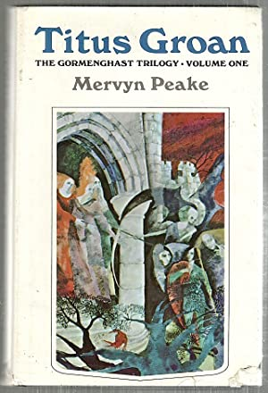 Titus Groan; The Gormenghast Trilogy Volume One: Peake, Mervyn