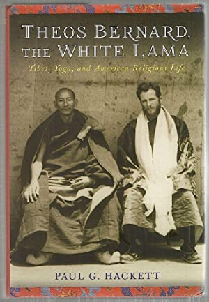 Theos Bernard, the White Lama; Tibet, Yoga, and American Religious Life